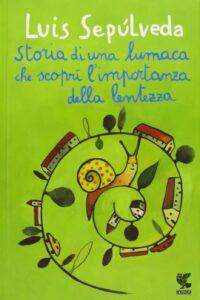 Storia di una lumaca che scoprì l'importanza della lentezza di Luis Sepulveda