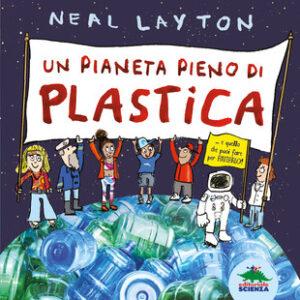 Recensione Un pianeta pieno di plastica di editoriale scienza libri di ecologia
